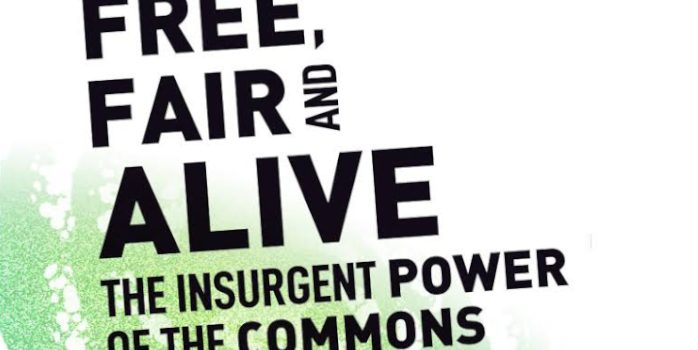 Free, Fair and Alive – The insurgent power of the Commons